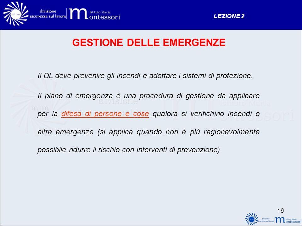 GESTIONE DELLE EMERGENZE Il DL deve prevenire gli incendi e adottare i sistemi di protezione.