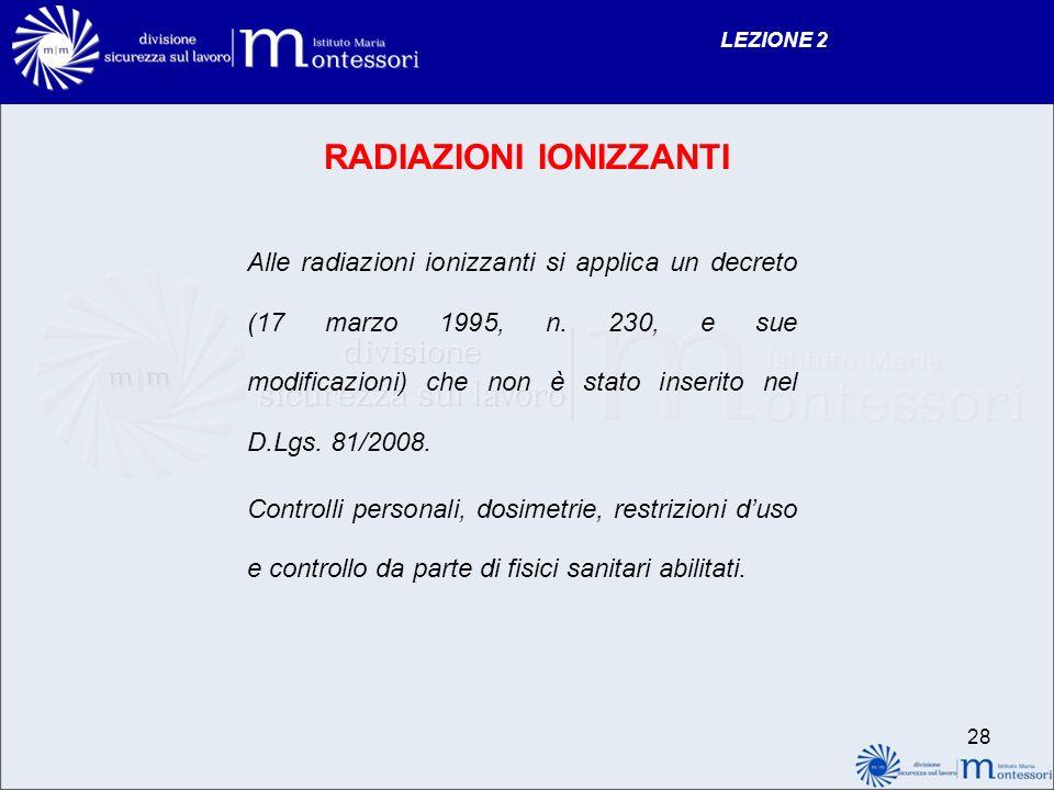 RADIAZIONI IONIZZANTI Alle radiazioni ionizzanti si applica un decreto (17 marzo 1995, n.