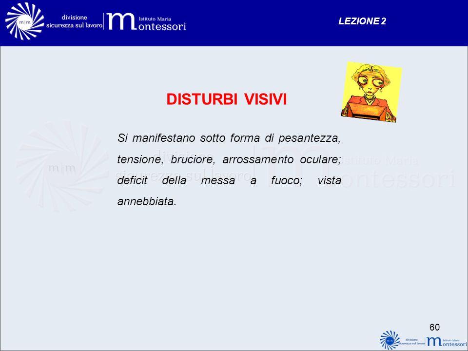 DISTURBI VISIVI Si manifestano sotto forma di pesantezza, tensione, bruciore, arrossamento oculare; deficit della messa a fuoco; vista annebbiata.