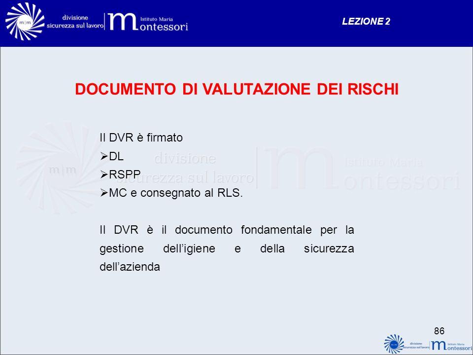 DOCUMENTO DI VALUTAZIONE DEI RISCHI Il DVR è firmato DL RSPP MC e consegnato al RLS.