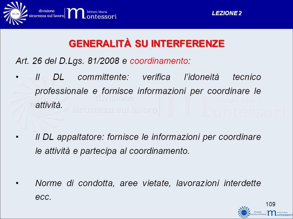 GENERALITÀ SU INTERFERENZE Art. 26 del D.Lgs. 81/2008 e coordinamento: Il DL committente: verifica lidoneità tecnico professionale e fornisce informaz
