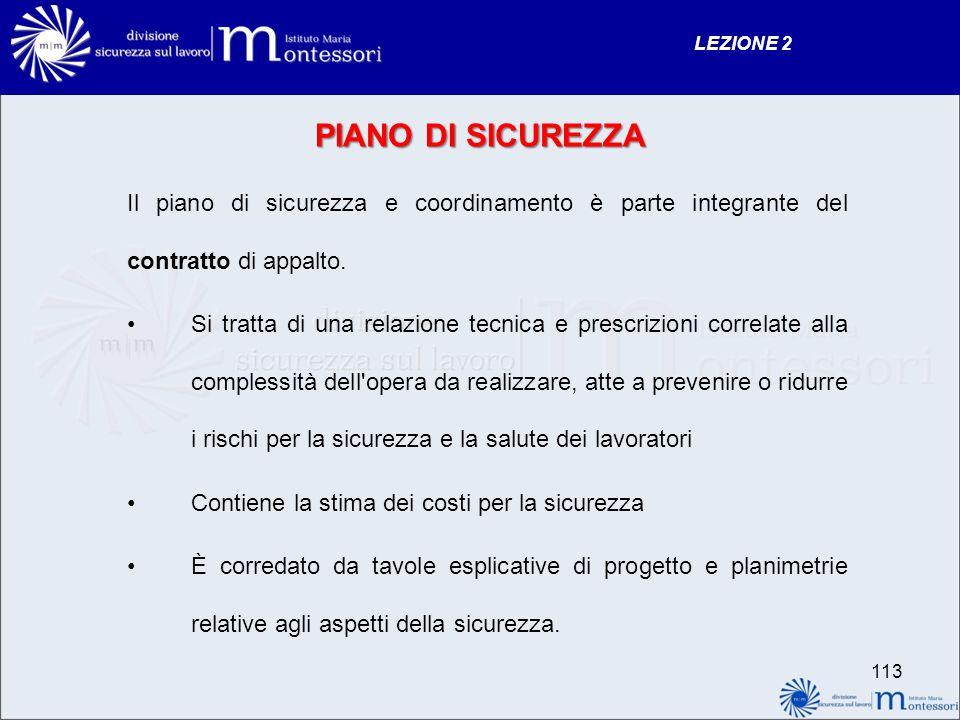 PIANO DI SICUREZZA Il piano di sicurezza e coordinamento è parte integrante del contratto di appalto. Si tratta di una relazione tecnica e prescrizion