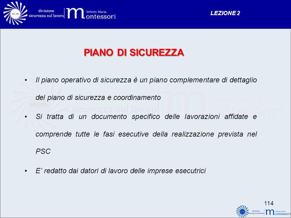 PIANO DI SICUREZZA Il piano operativo di sicurezza è un piano complementare di dettaglio del piano di sicurezza e coordinamento Si tratta di un docume