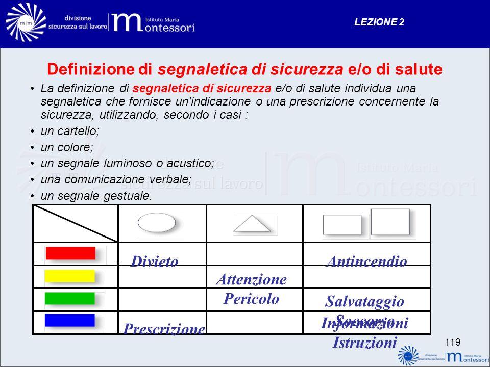 Definizione di segnaletica di sicurezza e/o di salute La definizione di segnaletica di sicurezza e/o di salute individua una segnaletica che fornisce