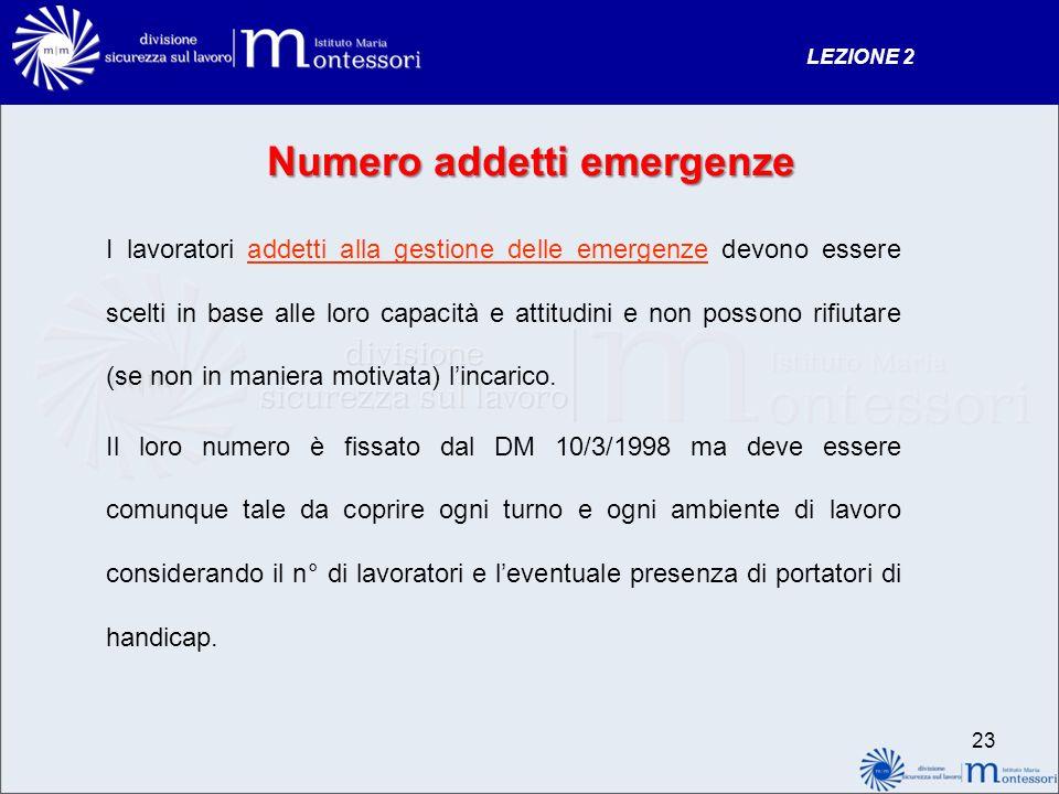 Numero addetti emergenze I lavoratori addetti alla gestione delle emergenze devono essere scelti in base alle loro capacità e attitudini e non possono