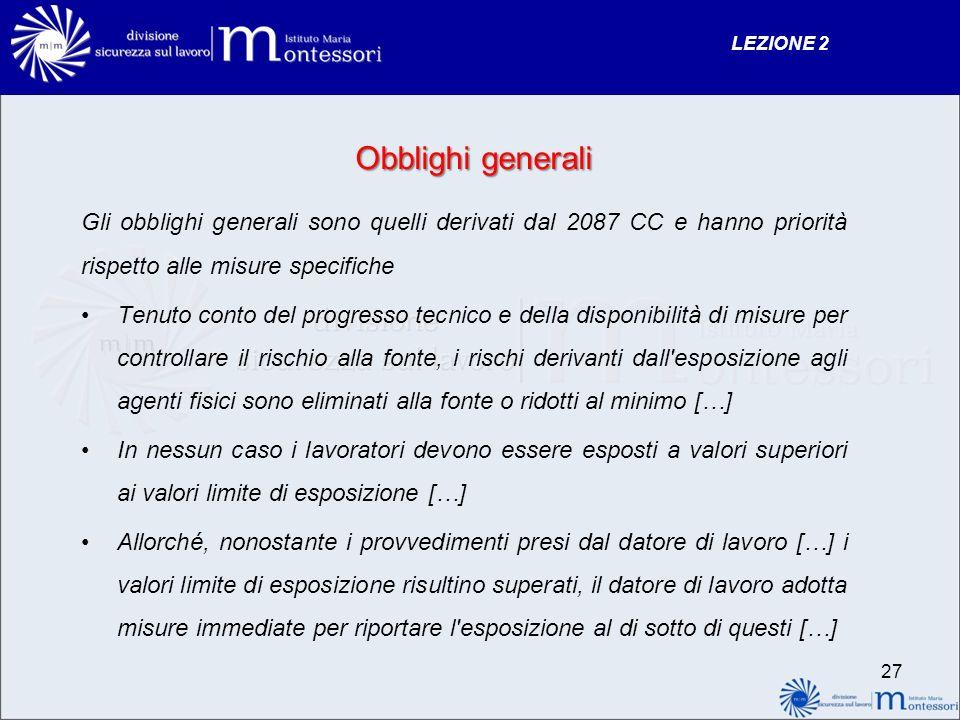 Obblighi generali Gli obblighi generali sono quelli derivati dal 2087 CC e hanno priorità rispetto alle misure specifiche Tenuto conto del progresso t