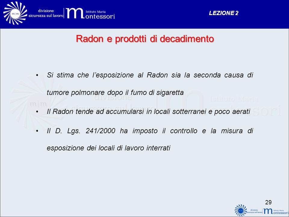 Radon e prodotti di decadimento Si stima che lesposizione al Radon sia la seconda causa di tumore polmonare dopo il fumo di sigaretta Il Radon tende a