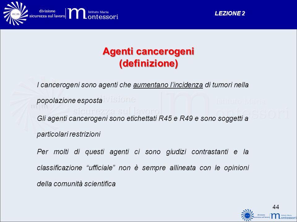 Agenti cancerogeni (definizione) I cancerogeni sono agenti che aumentano lincidenza di tumori nella popolazione esposta Gli agenti cancerogeni sono et