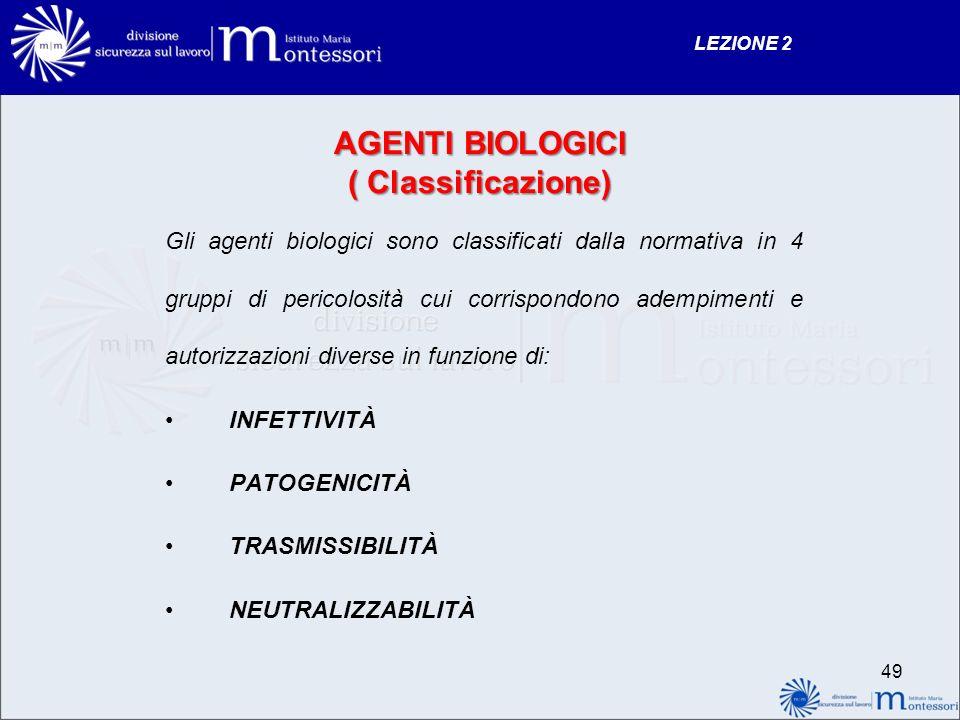 AGENTI BIOLOGICI ( Classificazione) Gli agenti biologici sono classificati dalla normativa in 4 gruppi di pericolosità cui corrispondono adempimenti e