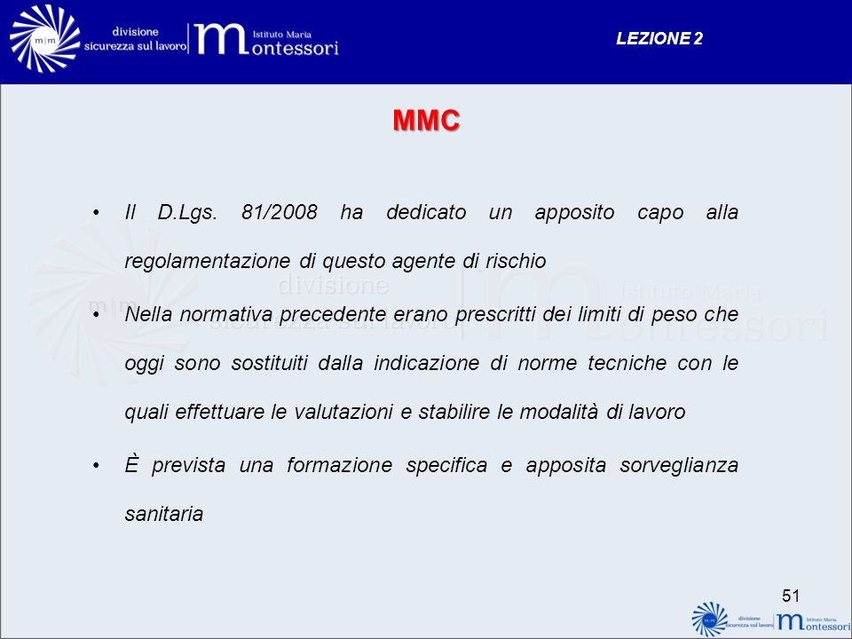 MMC Il D.Lgs. 81/2008 ha dedicato un apposito capo alla regolamentazione di questo agente di rischio Nella normativa precedente erano prescritti dei l