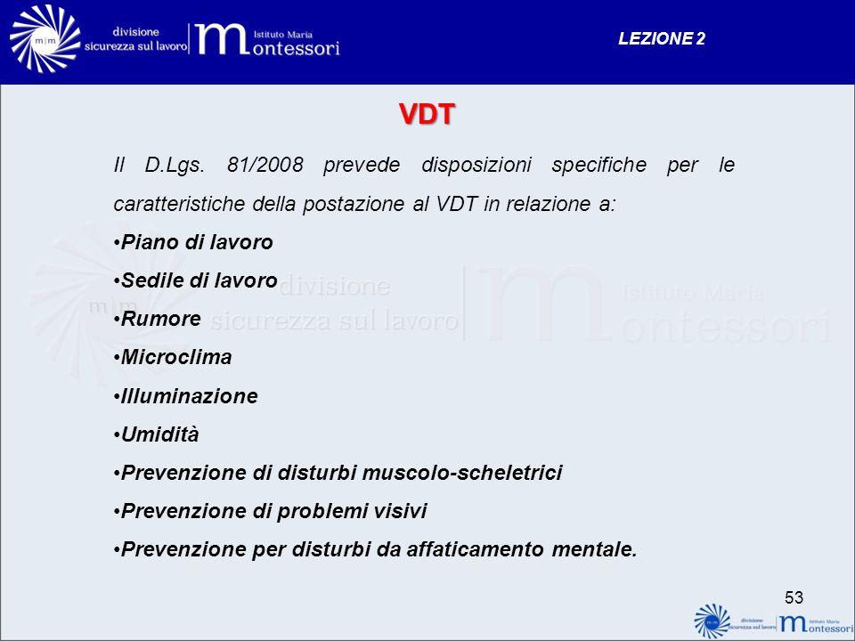 Il D.Lgs. 81/2008 prevede disposizioni specifiche per le caratteristiche della postazione al VDT in relazione a: Piano di lavoro Sedile di lavoro Rumo