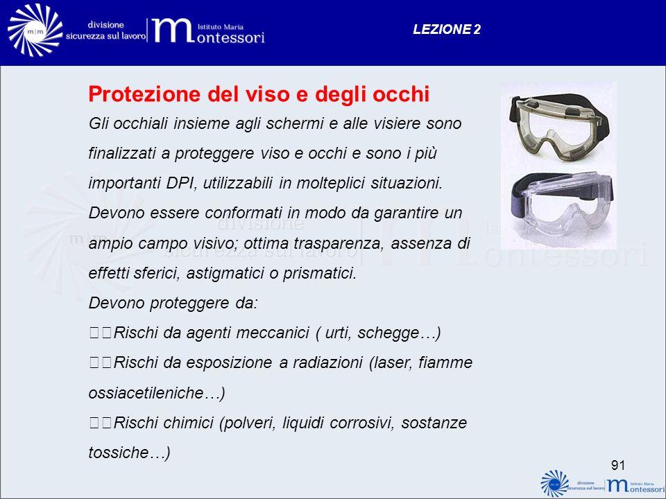 LEZIONE 2 Protezione del viso e degli occhi Gli occhiali insieme agli schermi e alle visiere sono finalizzati a proteggere viso e occhi e sono i più i