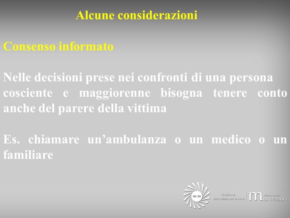 Alcune considerazioni Consenso informato Nelle decisioni prese nei confronti di una persona cosciente e maggiorenne bisogna tenere conto anche del parere della vittima Es.