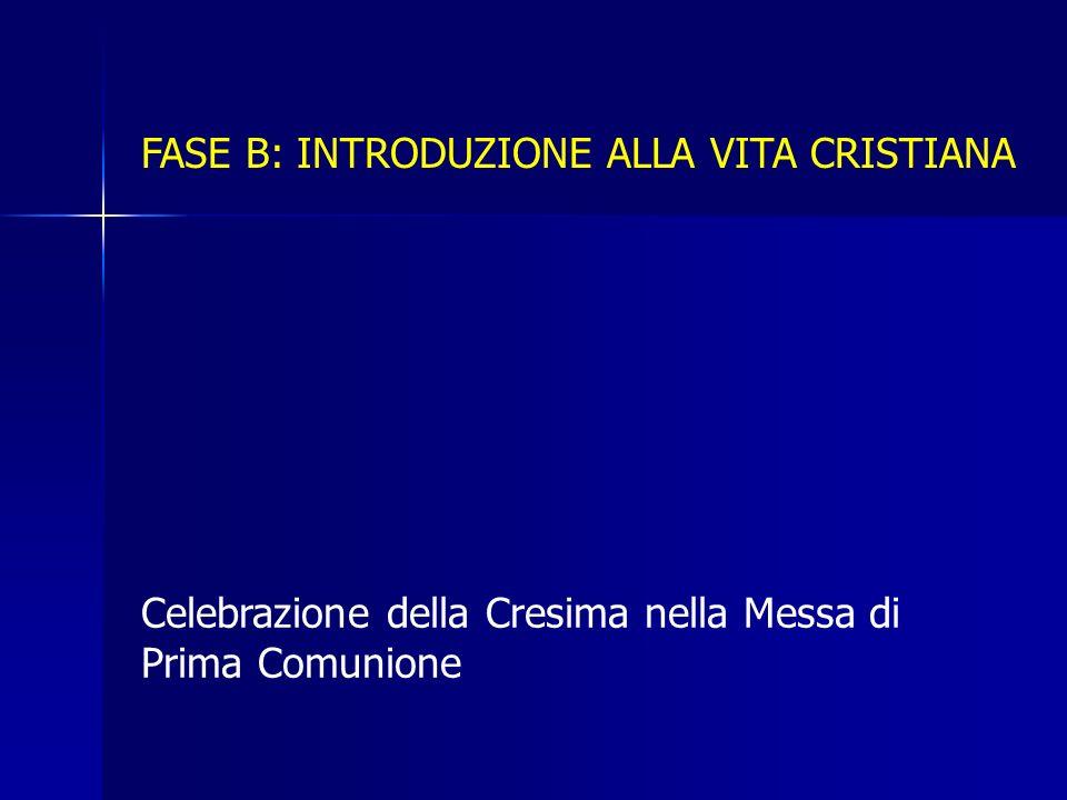 FASE B: INTRODUZIONE ALLA VITA CRISTIANA Celebrazione della Cresima nella Messa di Prima Comunione