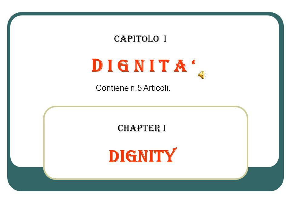 D I G N I T A Contiene n.5 Articoli. Capitolo i CHAPTER I DIGNITY