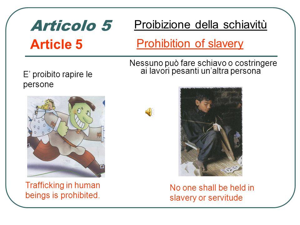 Articolo 4 Nessuno può essere torturato o maltrattato Proibizione della tortura Article 4 Prohibition of torture No one shall be subjected to torture