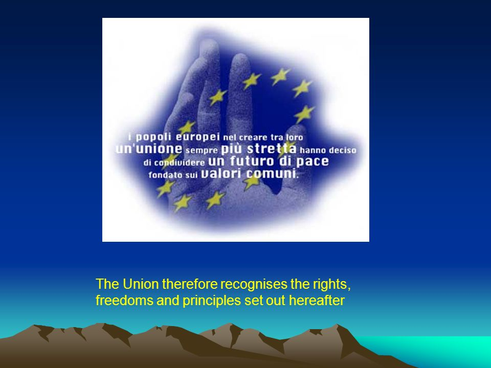 The Union therefore recognises the rights, freedoms and principles set out hereafter