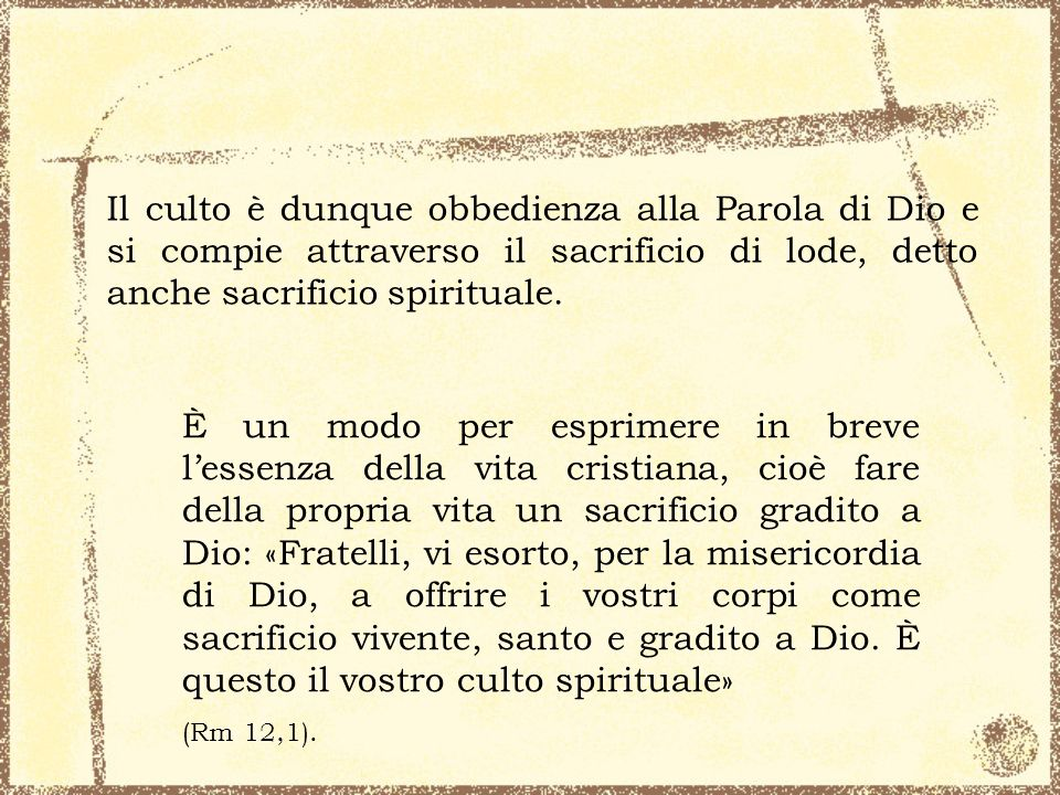 Il culto è dunque obbedienza alla Parola di Dio e si compie attraverso il sacrificio di lode, detto anche sacrificio spirituale. È un modo per esprime