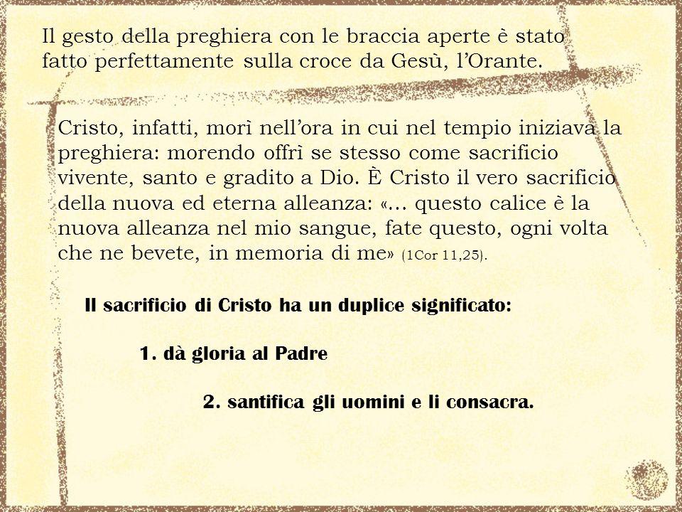 Cristo, infatti, morì nellora in cui nel tempio iniziava la preghiera: morendo offrì se stesso come sacrificio vivente, santo e gradito a Dio. È Crist