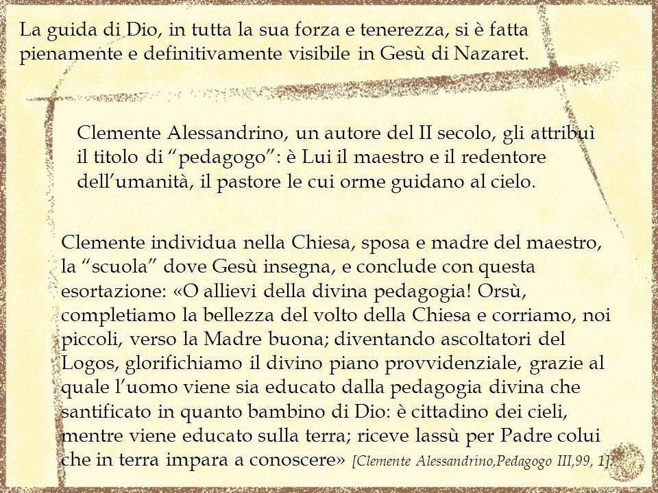 Clemente individua nella Chiesa, sposa e madre del maestro, la scuola dove Gesù insegna, e conclude con questa esortazione: «O allievi della divina pe