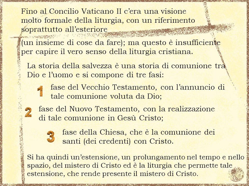 Fino al Concilio Vaticano II cera una visione molto formale della liturgia, con un riferimento soprattutto allesteriore La storia della salvezza è una
