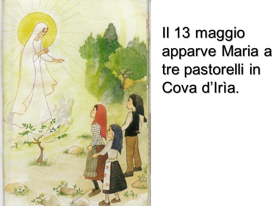 Il 13 maggio apparve Maria a tre pastorelli in Cova dIrìa.