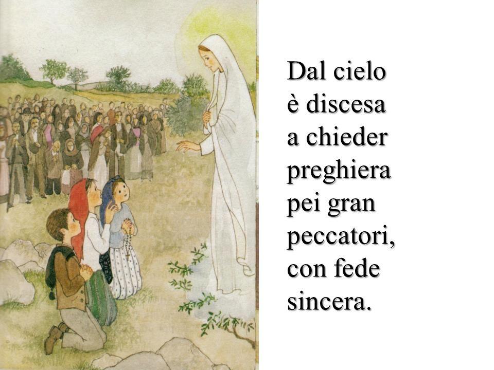 Dal cielo è discesa a chieder preghiera pei gran peccatori, con fede sincera.