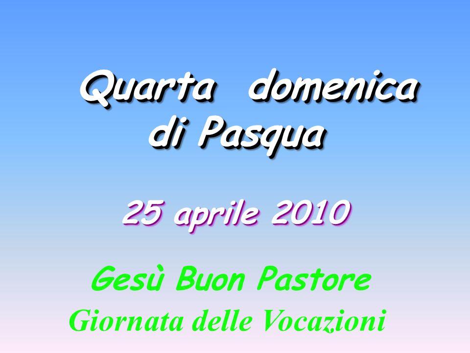 Quarta domenica Quarta domenica di Pasqua Quarta domenica Quarta domenica di Pasqua 25 aprile 2010 Gesù Buon Pastore Giornata delle Vocazioni