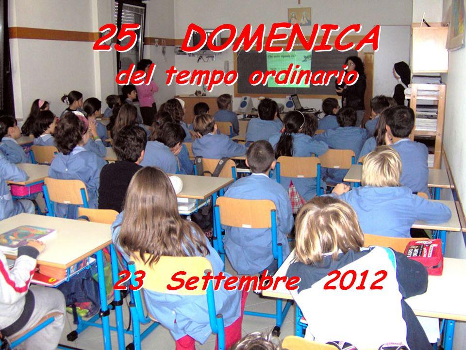 25 DOMENICA del tempo ordinario 25 DOMENICA del tempo ordinario 23 Settembre 2012