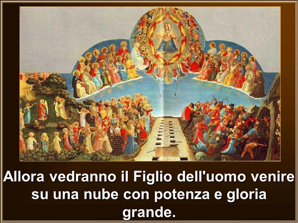 Allora vedranno il Figlio dell'uomo venire su una nube con potenza e gloria grande.