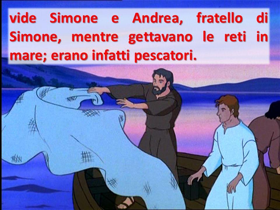 vide Simone e Andrea, fratello di Simone, mentre gettavano le reti in mare; erano infatti pescatori.