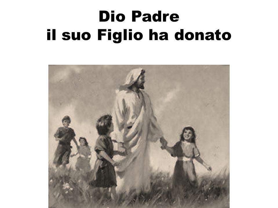 Dio Padre il suo Figlio ha donato