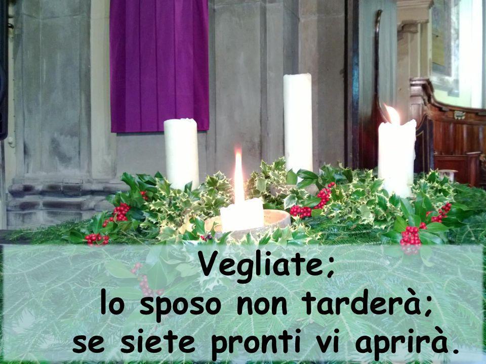 Vegliate; lo sposo non tarderà; se siete pronti vi aprirà.