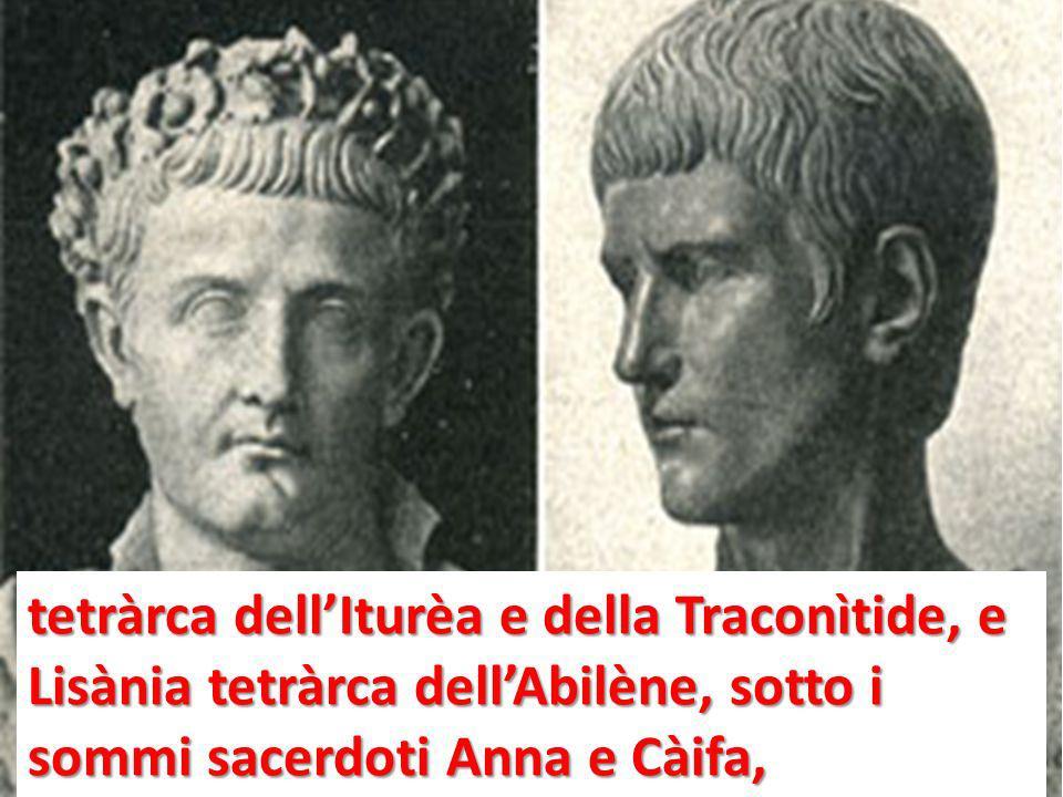 tetràrca dellIturèa e della Traconìtide, e Lisània tetràrca dellAbilène, sotto i sommi sacerdoti Anna e Càifa,