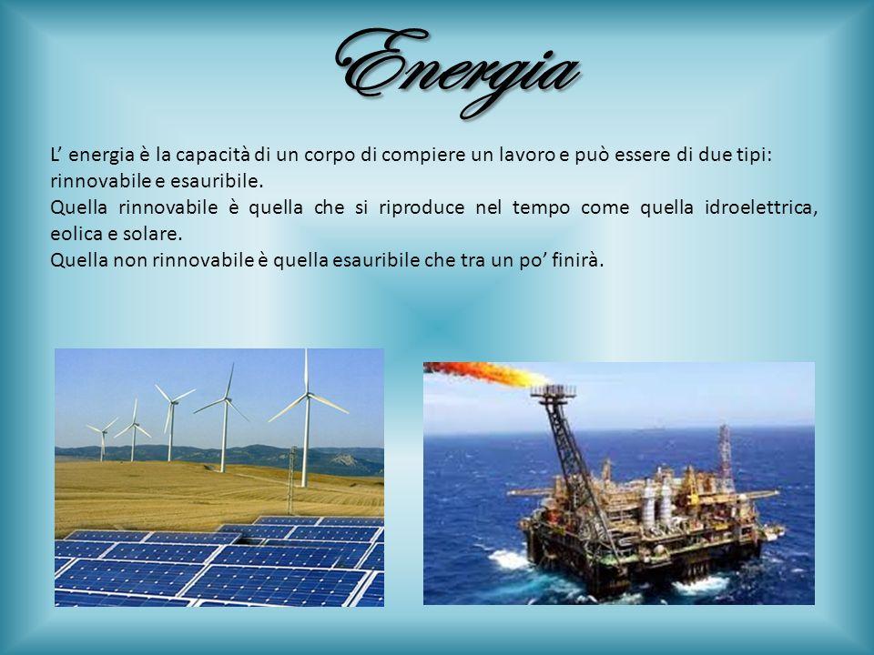 Energia L energia è la capacità di un corpo di compiere un lavoro e può essere di due tipi: rinnovabile e esauribile. Quella rinnovabile è quella che