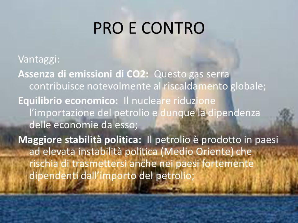PRO E CONTRO Vantaggi: Assenza di emissioni di CO2: Questo gas serra contribuisce notevolmente al riscaldamento globale; Equilibrio economico: Il nucl