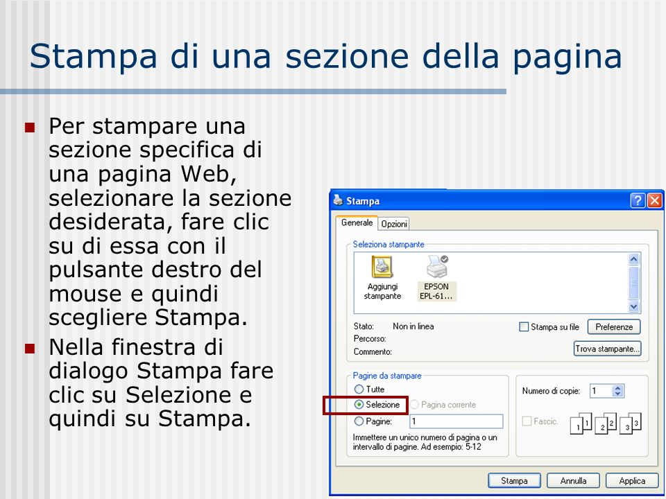 Stampa di una sezione della pagina Per stampare una sezione specifica di una pagina Web, selezionare la sezione desiderata, fare clic su di essa con il pulsante destro del mouse e quindi scegliere Stampa.