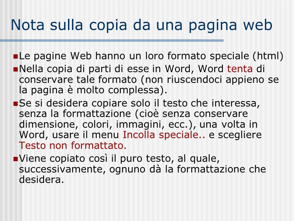 Nota sulla copia da una pagina web Le pagine Web hanno un loro formato speciale (html) Nella copia di parti di esse in Word, Word tenta di conservare tale formato (non riuscendoci appieno se la pagina è molto complessa).