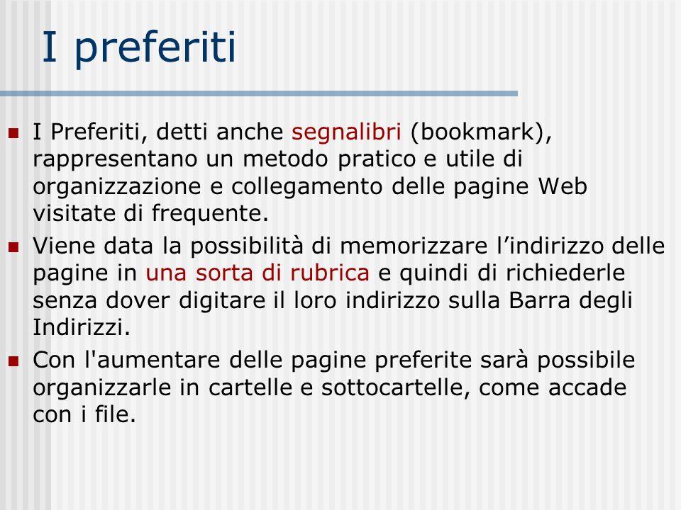 I preferiti I Preferiti, detti anche segnalibri (bookmark), rappresentano un metodo pratico e utile di organizzazione e collegamento delle pagine Web visitate di frequente.