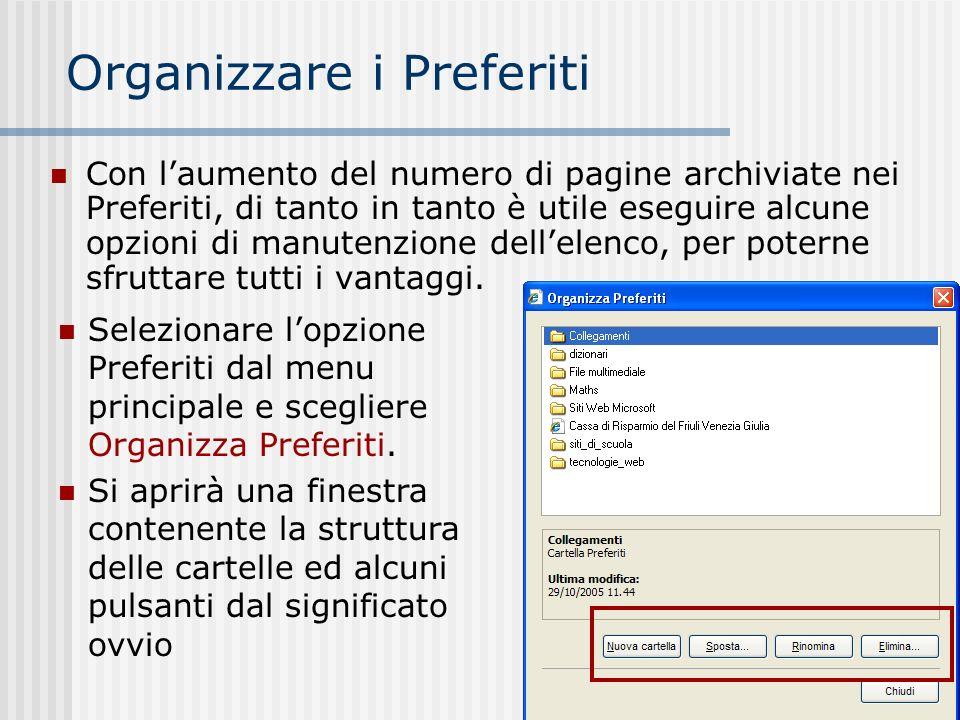 Organizzare i Preferiti Con laumento del numero di pagine archiviate nei Preferiti, di tanto in tanto è utile eseguire alcune opzioni di manutenzione dellelenco, per poterne sfruttare tutti i vantaggi.