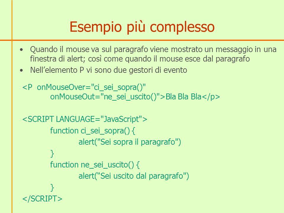 Esempio più complesso Quando il mouse va sul paragrafo viene mostrato un messaggio in una finestra di alert; così come quando il mouse esce dal paragr