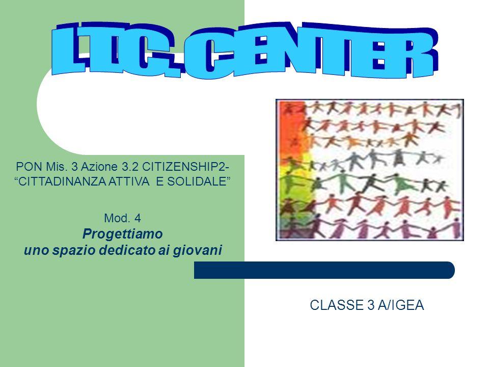 CLASSE 3 A/IGEA PON Mis. 3 Azione 3.2 CITIZENSHIP2- CITTADINANZA ATTIVA E SOLIDALE Mod. 4 Progettiamo uno spazio dedicato ai giovani