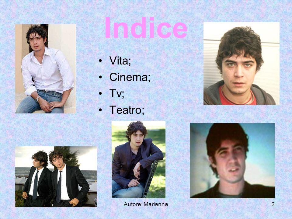 Autore: Marianna2 Indice Vita; Cinema; Tv; Teatro;