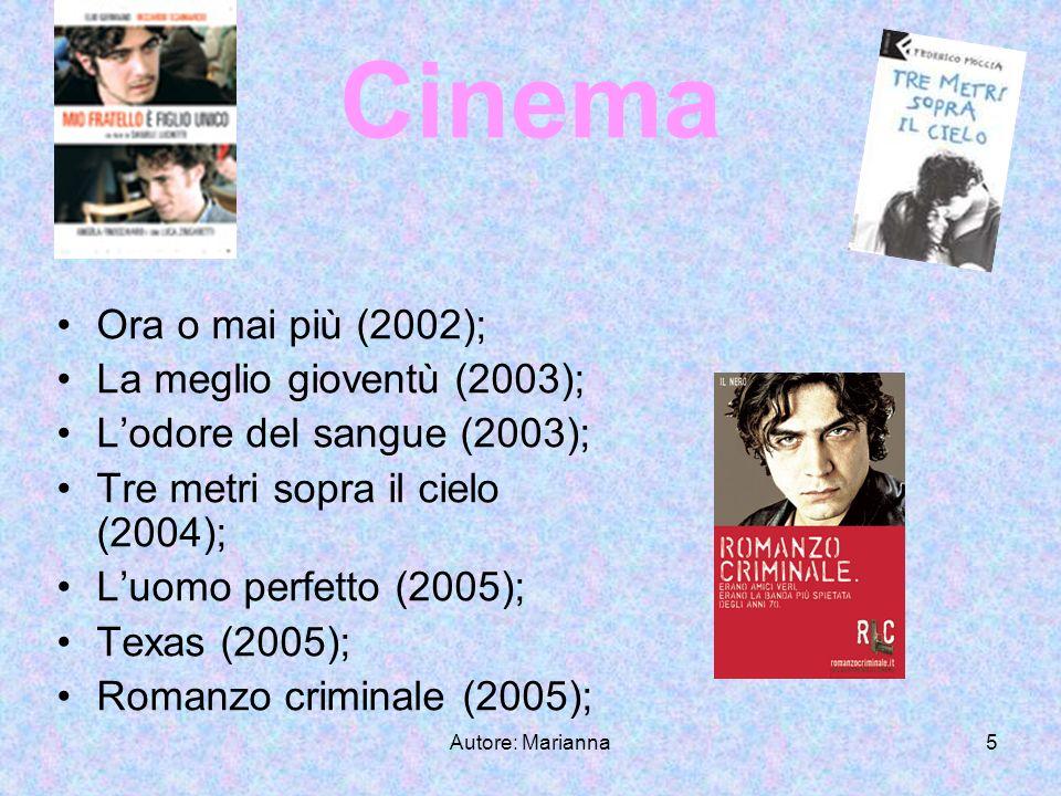 Autore: Marianna5 Cinema Ora o mai più (2002); La meglio gioventù (2003); Lodore del sangue (2003); Tre metri sopra il cielo (2004); Luomo perfetto (2005); Texas (2005); Romanzo criminale (2005);