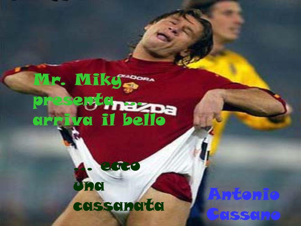 Antonio Cassano Mr. Miky presenta … arriva il bello … ecco una cassanata