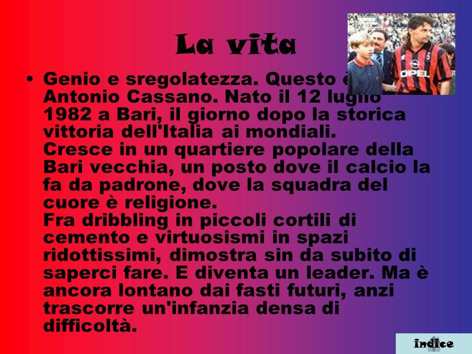 La vita Genio e sregolatezza. Questo è Antonio Cassano. Nato il 12 luglio 1982 a Bari, il giorno dopo la storica vittoria dell'Italia ai mondiali. Cre