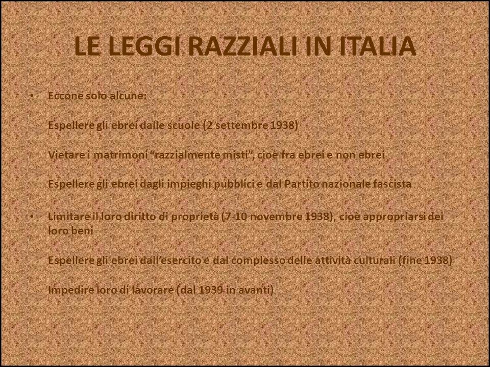 LE LEGGI RAZZIALI IN ITALIA In Italia le leggi razziali entrarono in vigore con il documento Il fascismo e i problemi della razza del 14 luglio 1938.