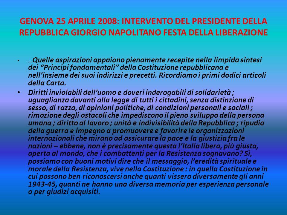 GENOVA 25 APRILE 2008: INTERVENTO DEL PRESIDENTE DELLA REPUBBLICA GIORGIO NAPOLITANO FESTA DELLA LIBERAZIONE …Insomma, è possibile e necessario raccon