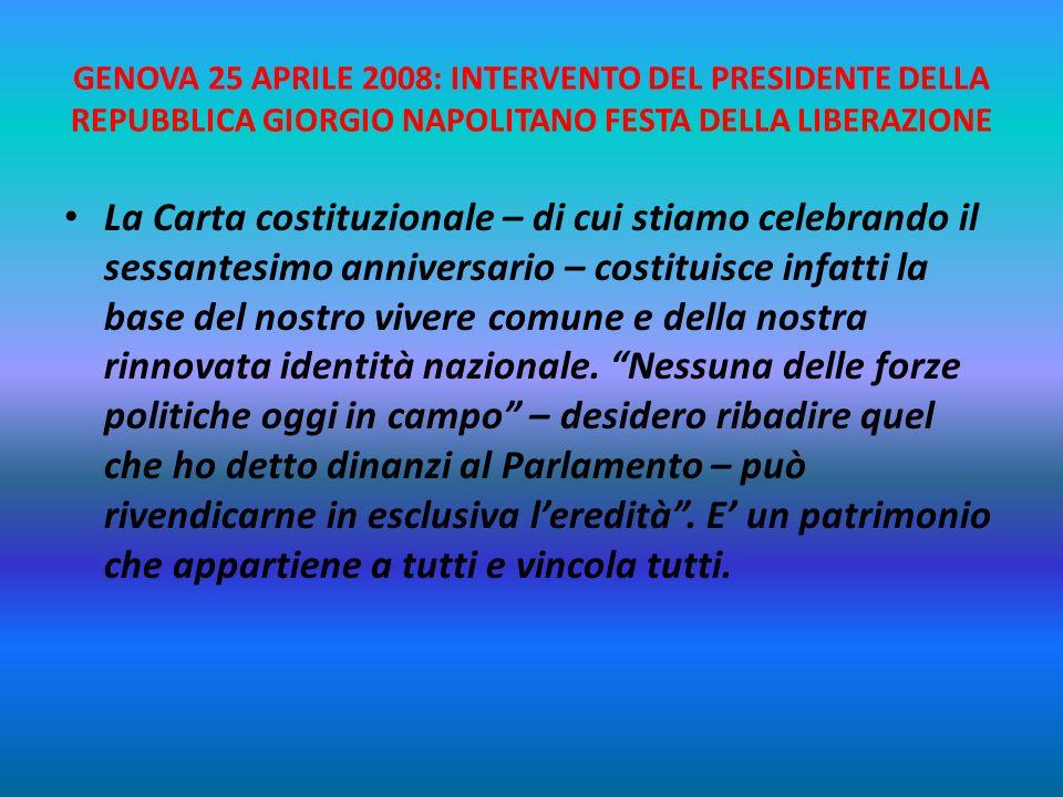 GENOVA 25 APRILE 2008: INTERVENTO DEL PRESIDENTE DELLA REPUBBLICA GIORGIO NAPOLITANO FESTA DELLA LIBERAZIONE … Quelle aspirazioni appaiono pienamente