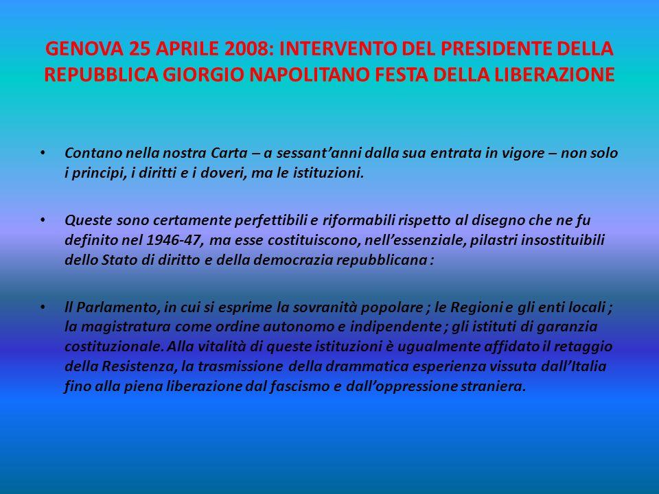 GENOVA 25 APRILE 2008: INTERVENTO DEL PRESIDENTE DELLA REPUBBLICA GIORGIO NAPOLITANO FESTA DELLA LIBERAZIONE La Carta costituzionale – di cui stiamo c